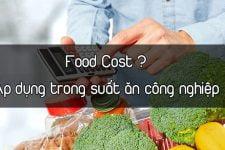 Food Cost là gì ? Áp dụng cost Food trong Suất ăn công nghiệp