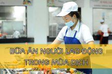 Bữa ăn của người lao động những ngày dịch bệnh