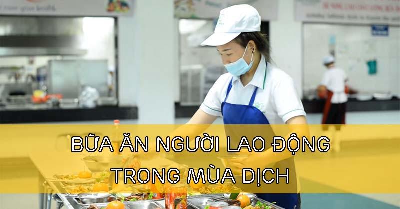 Bữa ăn người lao động trong mùa dịch
